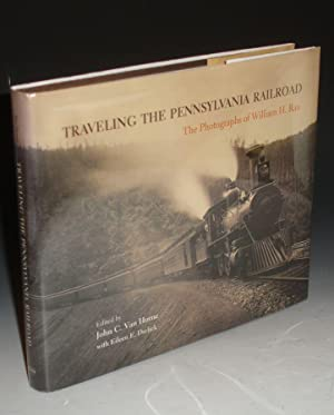 Traveling the Pennsylvania Railroad, the Photographs of William H. Rau: Van Horne, John C (editor)