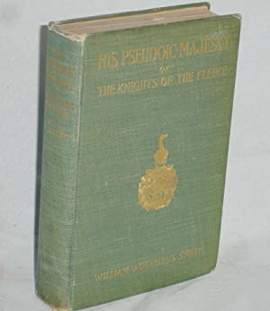 His Pseudoic Majesty or the Knights of the Fleece: Smith, William Augustus