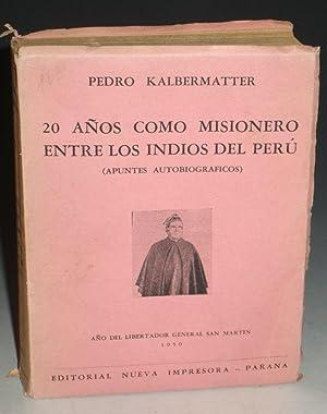 20 Anos Como Misionero Entre Los Indiois Del Peru (apuntes autobiograficos): Kalbermatter, Pedro