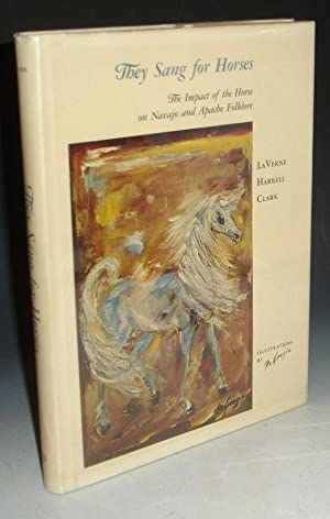 They Sang for Horses, the Impact of the Horse on Navajo and Apache Folklore: Clark, La Verne ...