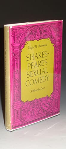 Shakespear's Sexual Comedy: A Mirror for Lovers: Richmond, Hugh M.