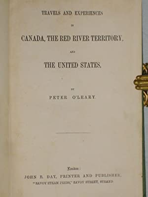 Travels and Experiences in Canada, the Red River Territory and the United States: O'Leary, Peter