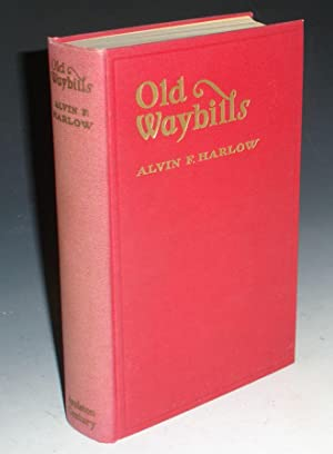 Old Waybills: The Romance of the Express Companies: Harlow, Alvin F.