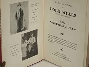 Life and Adventures of Polk Wells; (Charles Knox Polk Wells) the Notorious Outlad, Whose Acts of ...