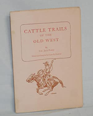 Cattle Trails of the Old West (boldly Signed By Jack Potter): Potter, (Col.) Jack (edited and ...
