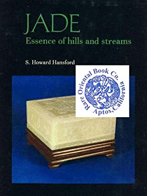 JADE: Essence of Hills and Streams. The: HANSFORD, S. Howard.