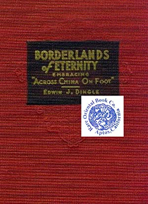 BORDERLANDS OF ETERNITY. Embracing 'ACROSS CHINA ON: DINGLE, Edwin J.