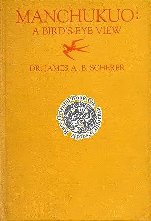 MANCHUKUO: A Bird's-Eye View.: SCHERER, James A.B.