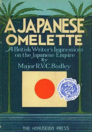 A JAPANESE OMELETTE. A British Writer's Impressions: BODLEY, R.V.C.