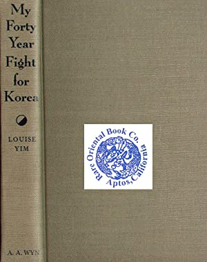 MY FORTY YEARS FIGHT FOR KOREA.: YIM, Louise.