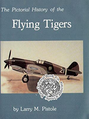 PICTORIAL HISTORY OF THE FLYING TIGERS. [Photos: PISTOLE, Larry M.