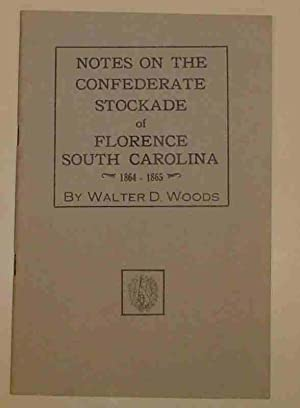Notes On The Confederate Stockade of Florence South Carolina 1864-1865: Walter D. Woods