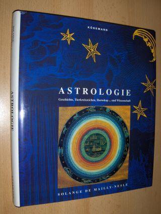 ASTROLOGIE. Geschichte, Tierkreiszeichen, Horoskop.und Wissenschaft.: Mailly-Nesle, Solange de: