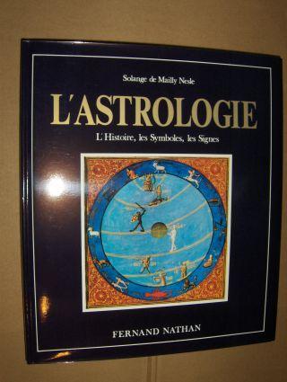 L`ASTROLOGIE - L`Histoire, les Symboles, les Signes.: Mailly Nesle, Solange