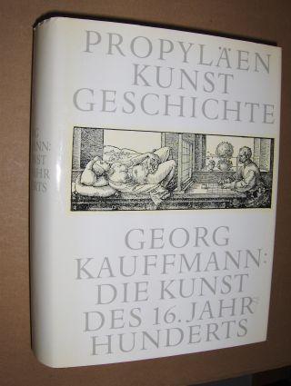 DIE KUNST DES 16. JAHRHUNDERTS (Renaissance-Manierismus) -: Kauffmann , Georg: