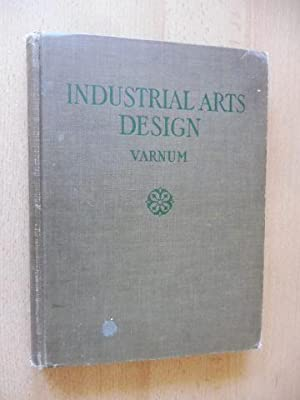 VARNUM INDUSTRIAL ARTS DESIGN. A TEXTBOOK OF PRACTICAL METHODS FOR STUDENTS, TEACHERS, AND CRAFTS...