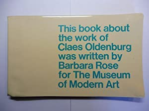 CLAES OLDENBURG - This book about the work of Claes Oldenburg was written by Barbara Rose for the...