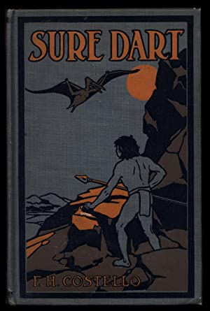 Sure-Dart: A Story of Strange Hunters and Stranger Game in the Days of Monsters: Costello, ...