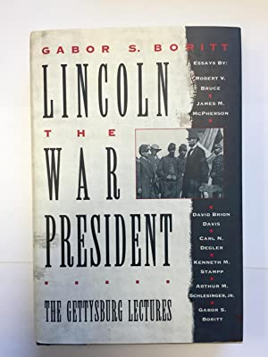 Lincoln, the War President: The Gettysburg Lectures (Gettysburg Civil War Institute Books)