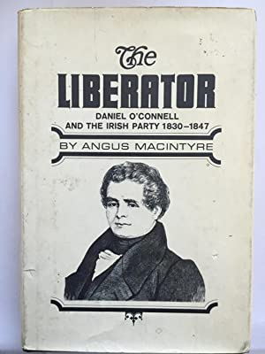 The Liberator: Daniel O'Connell and the Irish: Angus Macintyre