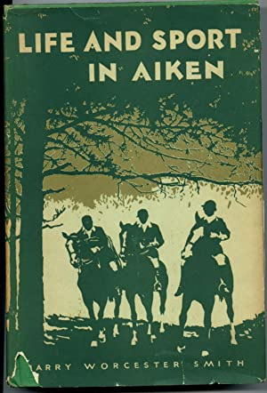 Life and Sport in Aiken [in jacket]: Smith, Harry Worcester