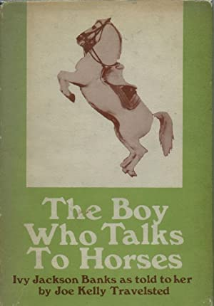 The Boy Who Talks to Horses [signed]: Banks, Ivy Jackson; Joe Kelly Travelsted