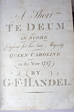 A Short Te Deum, in Score, Composed for her late Majesty Queen Caroline, in the Year 1737 [with] Te...