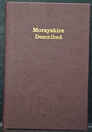 Morayshire Described : Being A Guide To Visitors, Containing Notices Of Ecclesiastical And Milita...