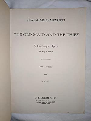 The Old Maid and the Thief: A Grotesque Opera in 14 Scenes. Vocal Score: Menotti, Gian-Carlo