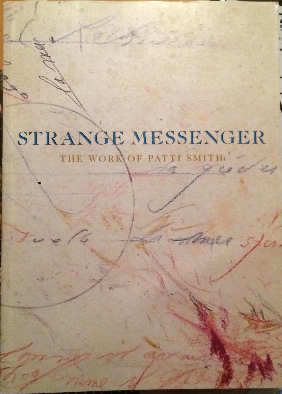 Strange Messenger: The Work of Patti Smith. (Signed): SMITH, Patti.
