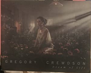 Gregory Crewdson: Dream of Life (Signed): Crewdson, Gregory and Darcy Steinke