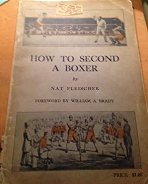 How To Second A Boxer: Nat Fleischer, foreword by William A. Brady (manager of Corbett and Jeffries...
