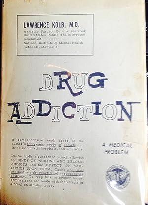 DRUG ADDICTION. A Medical Problem: KOLB, Lawrence