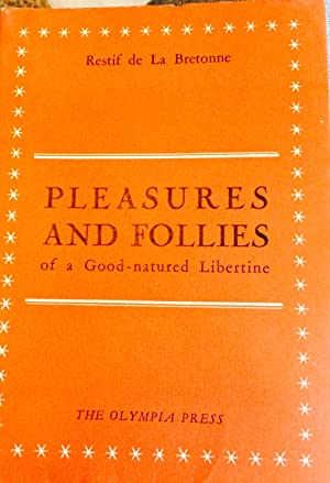 PLEASURES AND FOLLIES OF A GOOD-NATURED LIBERTINE. Being an English Rendering of L'...