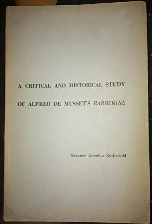 A Critical and Historical study of Alfred DE MUSSET'S BARBERINE: Suzanne Rothschild
