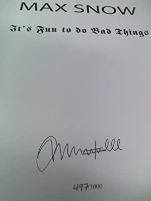 Max Snow: It's fun to do bad things (Signed): Max Snow