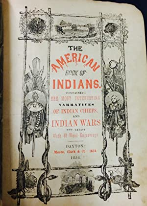 The American Book of Indians Containg the MostI Interesting Narratives of Indian Chiefs, and Indian...