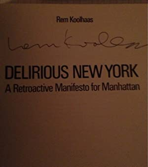 Delirious New York: A Retroactive Manifesto for Manhattan: Koolhaas, Rem ( Signed By Koolhaaas)