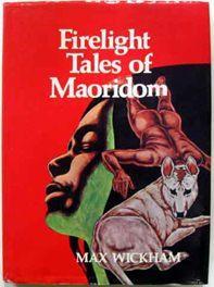Firelight Tales of Maoridom: Wickham, Max (Maxwell