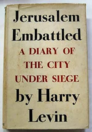 Jerusalem Embattled : A diary of the City Under Siege, March 25th to July 18th 1948: Levin, Harry