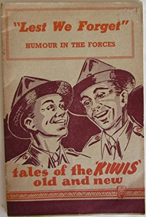 Lest We Forget Humour in the Forces : Tales of the Kiwis Old and New