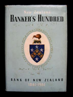 New Zealand Banker's Hundred 1861-1961: Chappell, N M