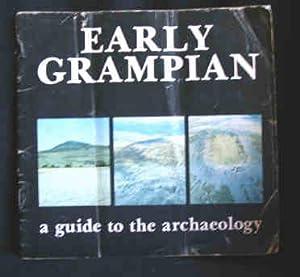 Early Grampian : A Guide to Archaeology: Shepherd, Ian; & Ralston, Ian;