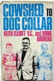 Cowshed to Dog Collar: Elliott, Keith (VC);