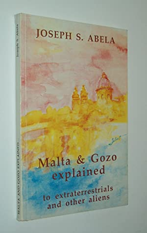 Malta and Gozo Explained to extraterrestrials and: Joseph S. Abela