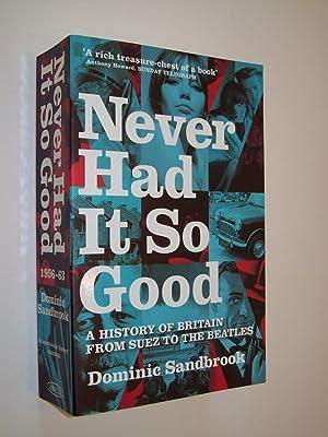 Never had it So Good: A History: Dominic Sandbrook