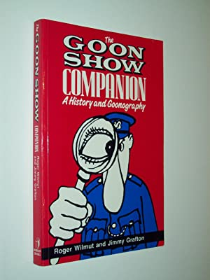 The Goon Show Companion: A History and Goonography: Written and compiled by Roger Wilmut, with a ...