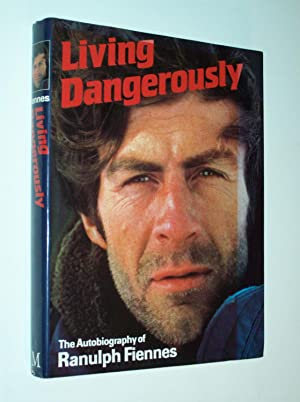Living Dangerously: The Autobiography of Ranulph Fiennes: Ranulph Fiennes