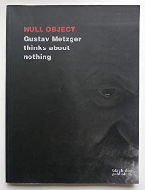 Null Object Gustav Metzger Thinks About Nothing.: METZGER, GUSTAV. JOELSON, JO. GILCHRIST, BRUCE.