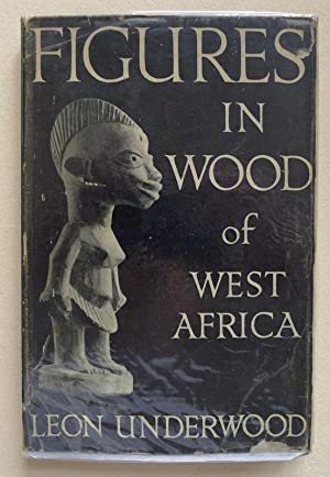 Figures in wood of West Africa;: Statuettes: UNDERWOOD, LEON.